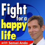 Fight for a Happy Life with Sensei Ando