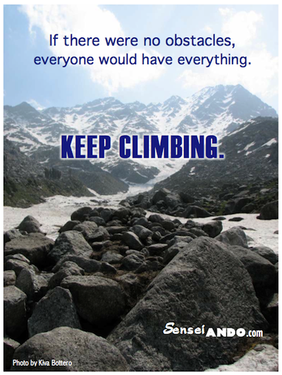 If there were no obstacles, everyone would have everything. Keep climbing!